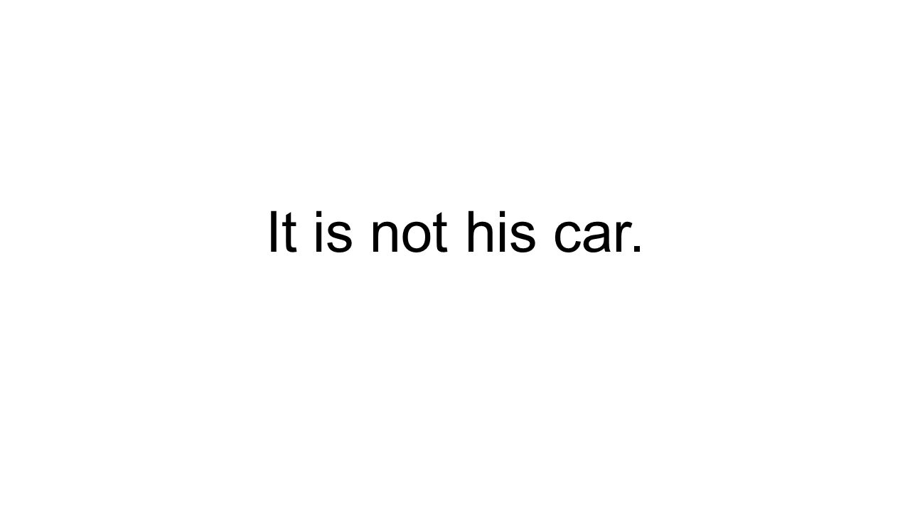 It is not his car.
