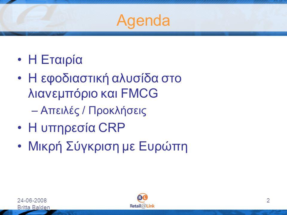24-06-2008 Britta Balden 2 Agenda Η Εταιρία Η εφοδιαστική αλυσίδα στο λιανεμπόριο και FMCG –Απειλές / Προκλήσεις Η υπηρεσία CRP Μικρή Σύγκριση με Ευρώ
