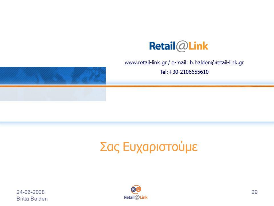 24-06-2008 Britta Balden 29 Σας Ευχαριστούμε www.retail-link.gr / e-mail: b.balden@retail-link.gr Tel:+30-2106655610