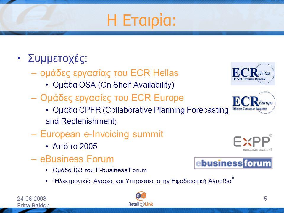 24-06-2008 Britta Balden 5 Η Εταιρία: Συμμετοχές: –ομάδες εργασίας του ECR Hellas Ομάδα OSA (On Shelf Availability) –Ομάδες εργασίες του ΕCR Europe Ομ