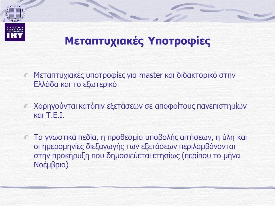 Μεταπτυχιακές Υποτροφίες Μεταπτυχιακές υποτροφίες για master και διδακτορικό στην Ελλάδα και το εξωτερικό Χορηγούνται κατόπιν εξετάσεων σε αποφοίτους