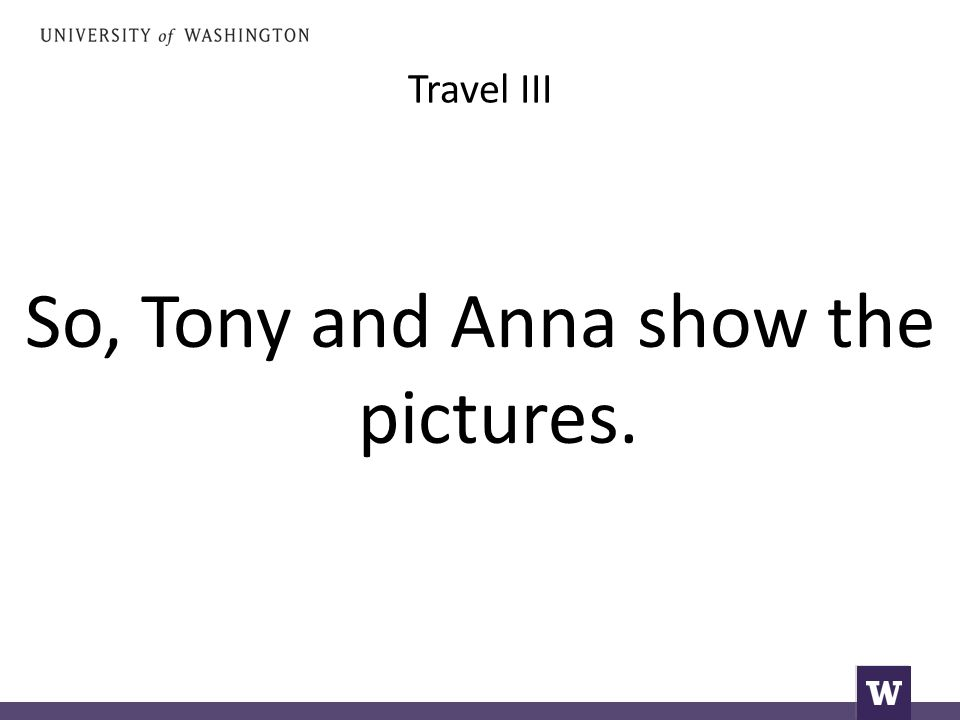Travel III So, Tony and Anna show the pictures.