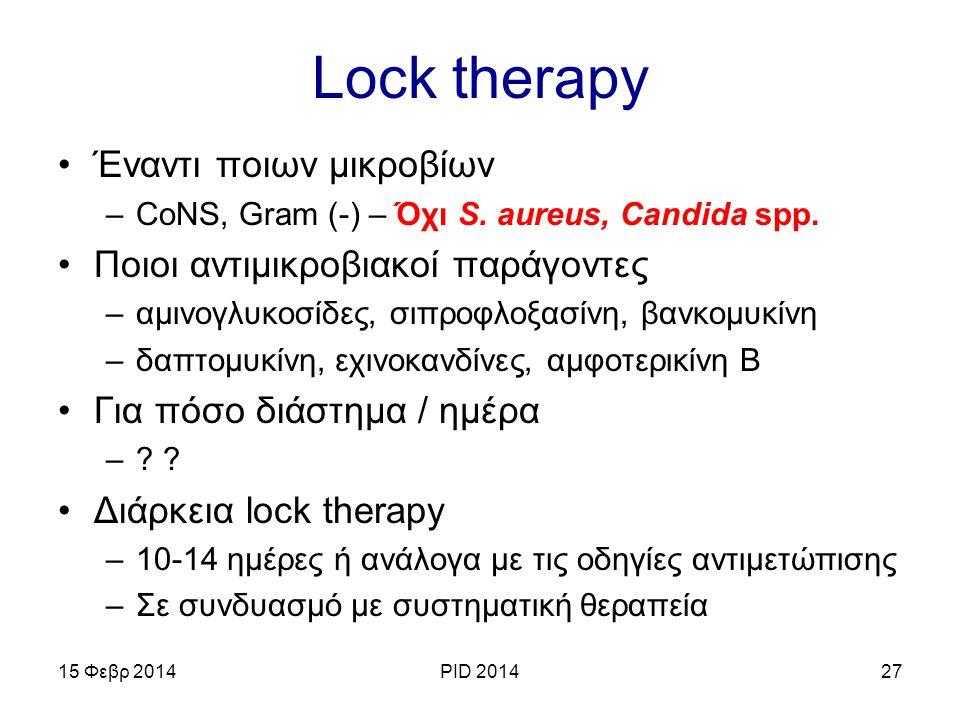 Lock therapy Έναντι ποιων μικροβίων –CoNS, Gram (-) – Όχι S. aureus, Candida spp. Ποιοι αντιμικροβιακοί παράγοντες –αμινογλυκοσίδες, σιπροφλοξασίνη, β