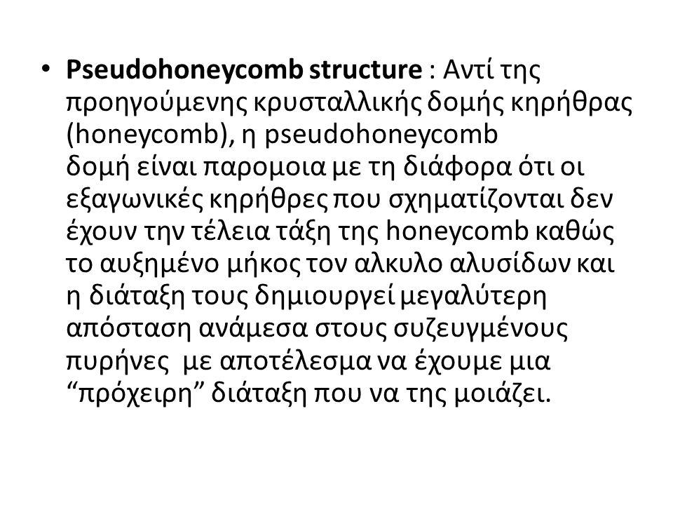 Pseudohoneycomb structure : Αντί της προηγούμενης κρυσταλλικής δομής κηρήθρας (honeycomb), η pseudohoneycomb δομή είναι παρομοια με τη διάφορα ότι οι εξαγωνικές κηρήθρες που σχηματίζονται δεν έχουν την τέλεια τάξη της honeycomb καθώς το αυξημένο μήκος τον αλκυλο αλυσίδων και η διάταξη τους δημιουργεί μεγαλύτερη απόσταση ανάμεσα στους συζευγμένους πυρήνες με αποτέλεσμα να έχουμε μια πρόχειρη διάταξη που να της μοιάζει.