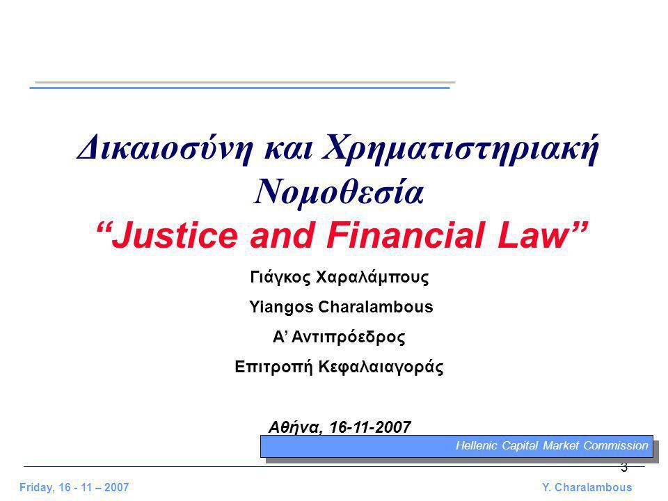 "3 Friday, 16 - 11 – 2007 Y. Charalambous Δικαιοσύνη και Χρηματιστηριακή Νομοθεσία ""Justice and Financial Law"" Γιάγκος Χαραλάμπους Yiangos Charalambous"