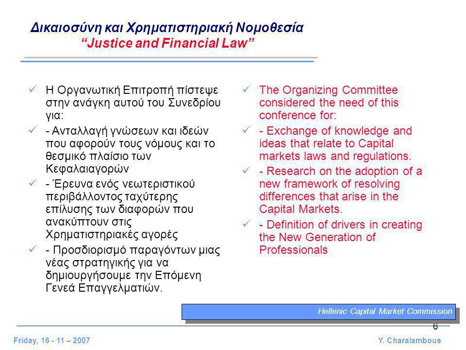 "6 Friday, 16 - 11 – 2007 Y. Charalambous Hellenic Capital Market Commission Δικαιοσύνη και Χρηματιστηριακή Νομοθεσία ""Justice and Financial Law"" Η Οργ"