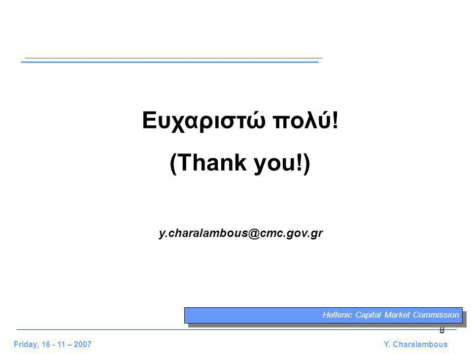 8 Friday, 16 - 11 – 2007 Y. Charalambous Ευχαριστώ πολύ.