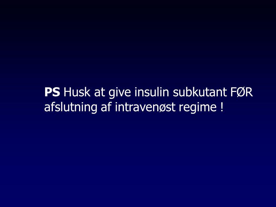 PS Husk at give insulin subkutant FØR afslutning af intravenøst regime !