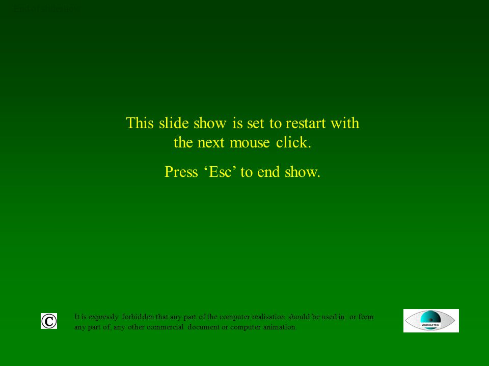 End of slideshow It is expressly forbidden that any part of the computer realisation should be used in, or form any part of, any other commercial document or computer animation.