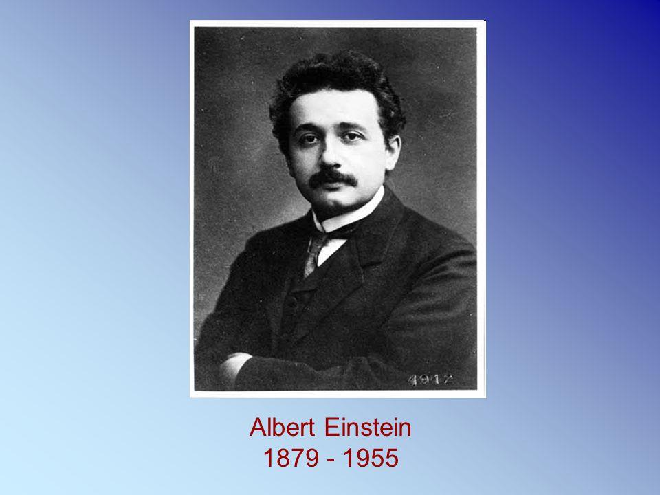 Albert Einstein 1879 - 1955