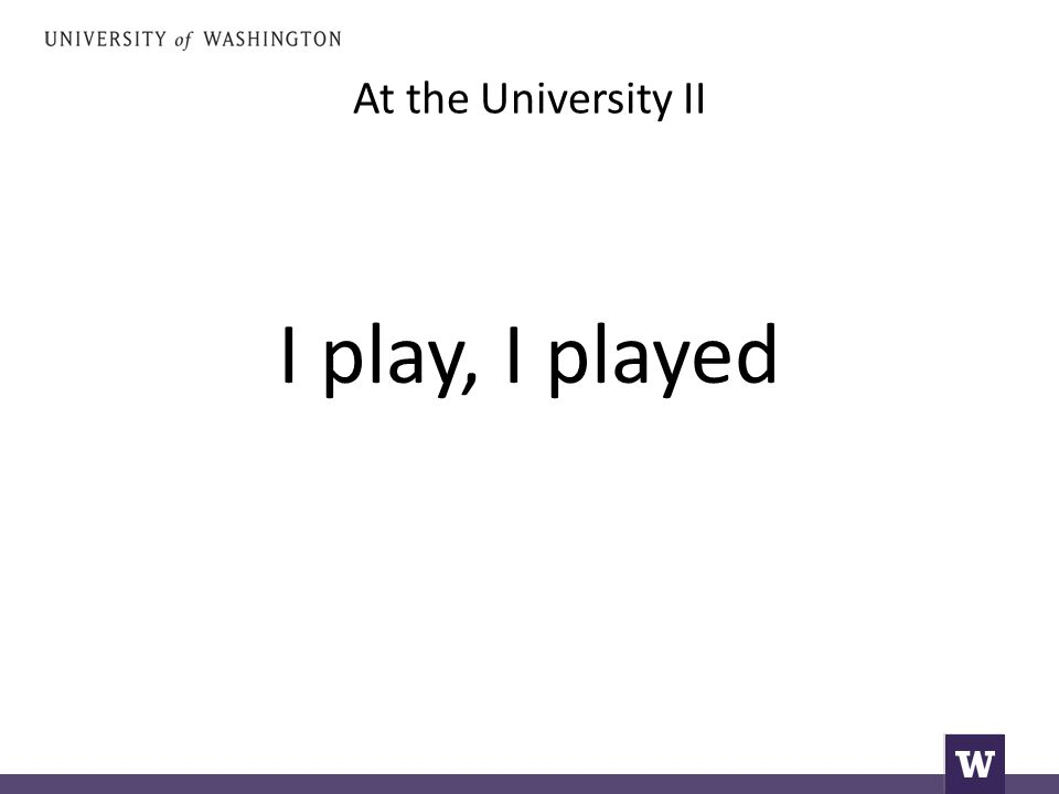 At the University II I play, I played