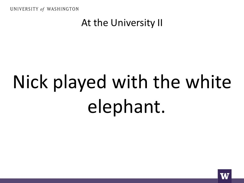At the University II Nick played with the white elephant.