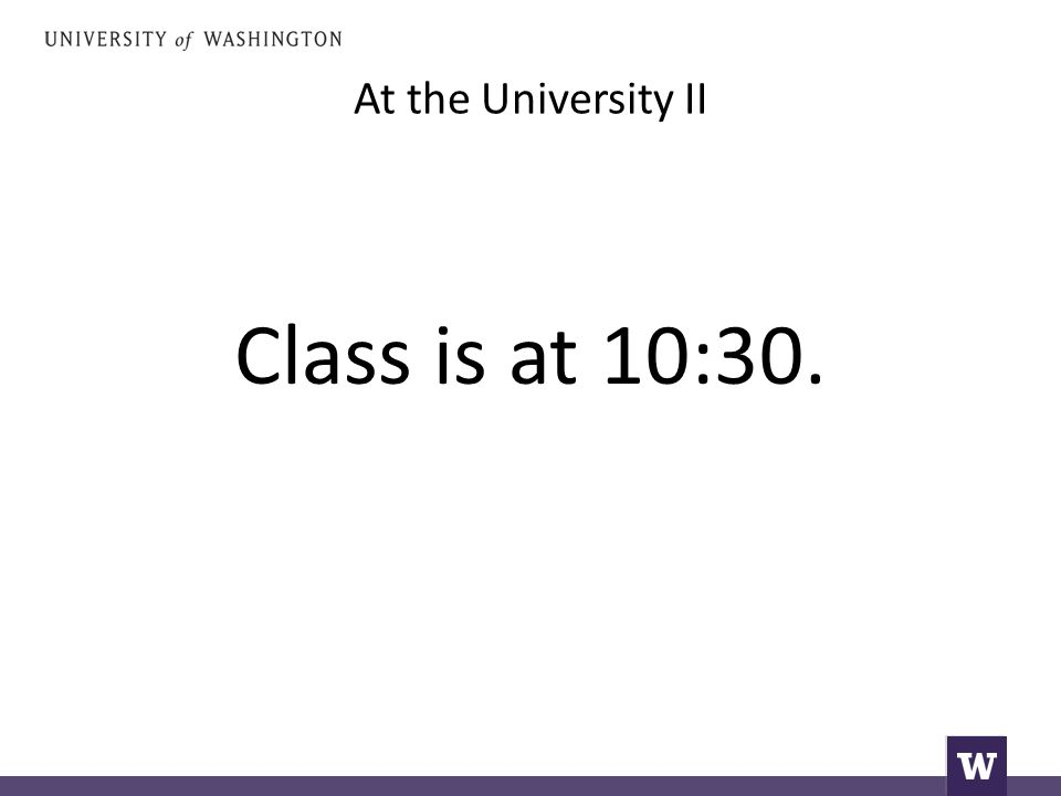 At the University II Class is at 10:30.