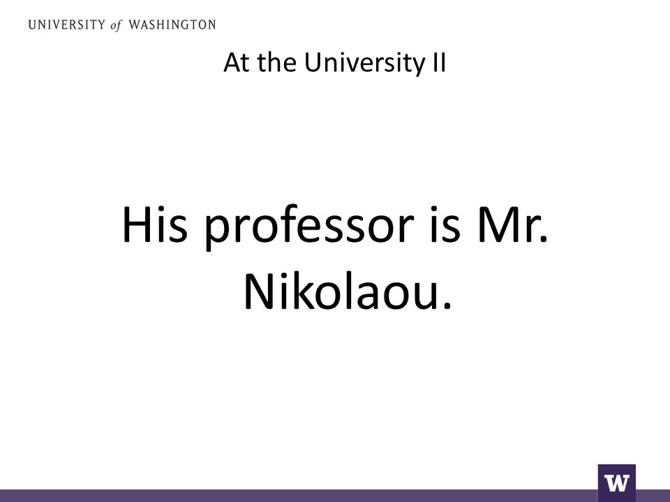 At the University II His professor is Mr. Nikolaou.