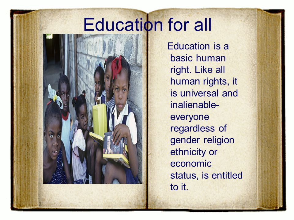 Education for all Education is a basic human right.