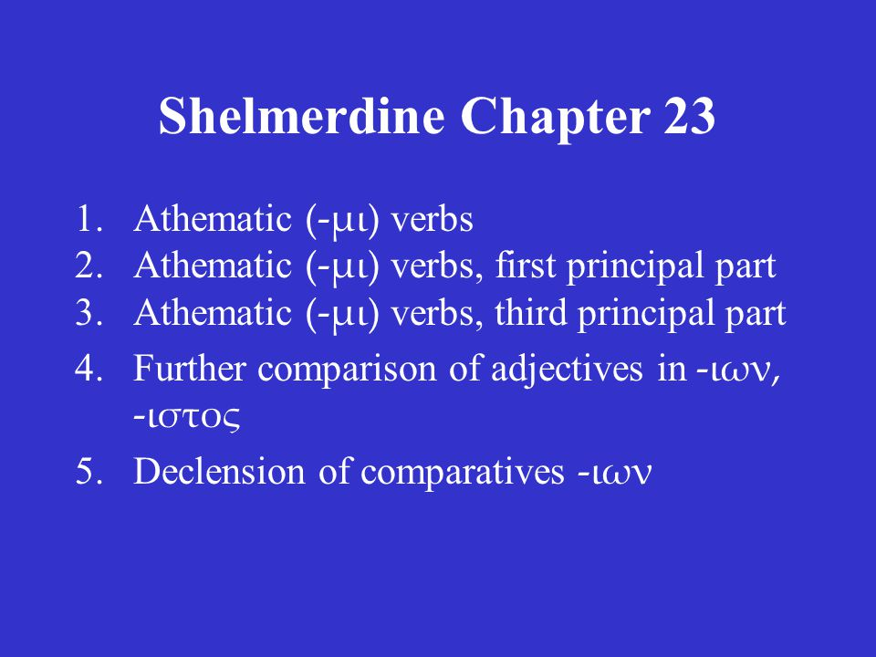 Shelmerdine Chapter 23 ACTIVE singular ἔστην ἔστης ἔστη plural ἔστημεν ἔστητε ἔστησαν MIDDLE None.