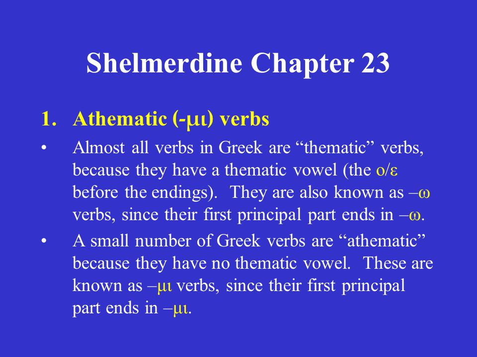 Shelmerdine Chapter 23 ACTIVE singular δίδωμι δίδως δίδωσι plural δίδομεν δίδοτε διδόασι MIDDLE/PASSIVE singular δίδομαι δίδοσαι δίδοται plural διδόμεθα δίδοσθε δίδονται present tense stem = διδο ω for ο