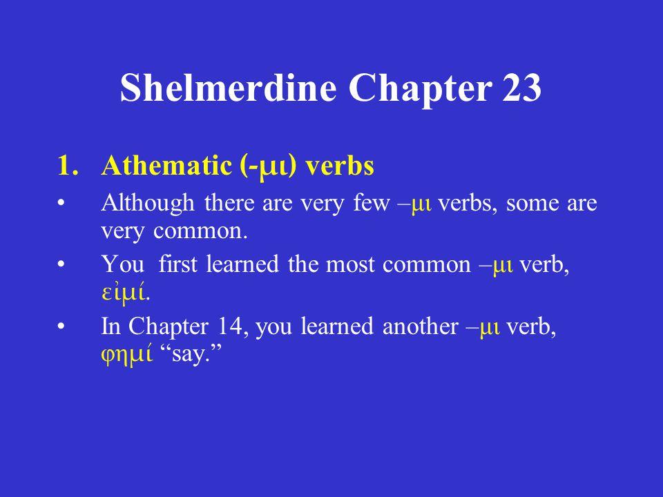 Shelmerdine Chapter 23 ACTIVE present δεικνύναι aorist regular 1 st (weak) MIDDLE present δεικνύσθαι aorist regular 1 st (weak) infinitives