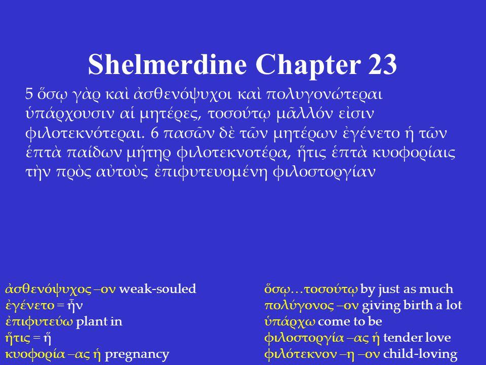 Shelmerdine Chapter 23 5 ὅσῳ γὰρ καὶ ἀσθενόψυχοι καὶ πολυγονώτεραι ὑπάρχουσιν αἱ μητέρες, τοσούτῳ μᾶλλόν εἰσιν φιλοτεκνότεραι. 6 πασῶν δὲ τῶν μητέρων
