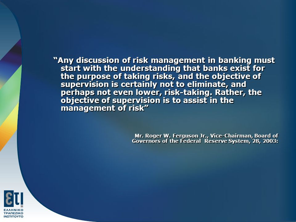 """Any discussion of risk management in banking must start with the understanding that banks exist for the purpose of taking risks, and the objective of"