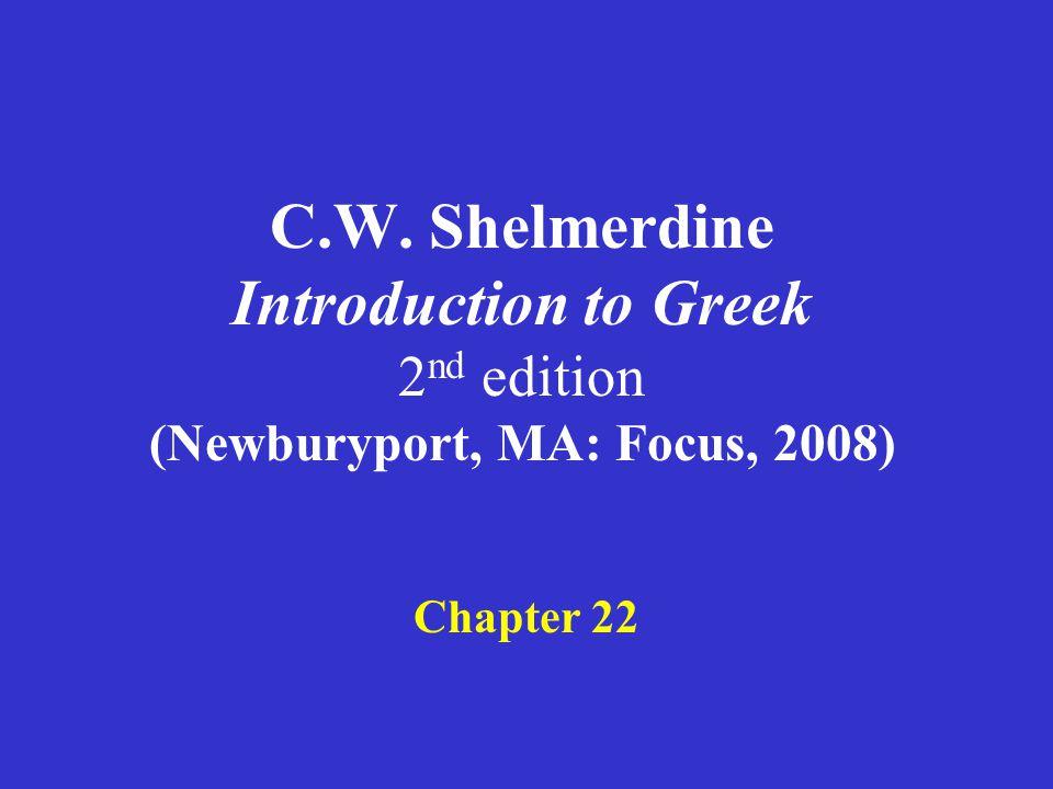 Shelmerdine Chapter 22 Summary of active participles –Present: present stem + – ων – ουσα – ον –Future: future stem + – ων – ουσα – ον –Aorist: 1 st (weak) aorist stem + – ας – ασα – αν 2 nd (strong) aorist stem + – ών – οῦσα – όν