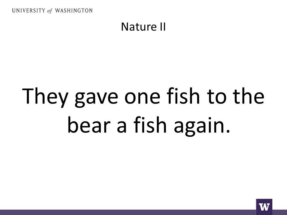 Nature II They gave one fish to the bear a fish again.