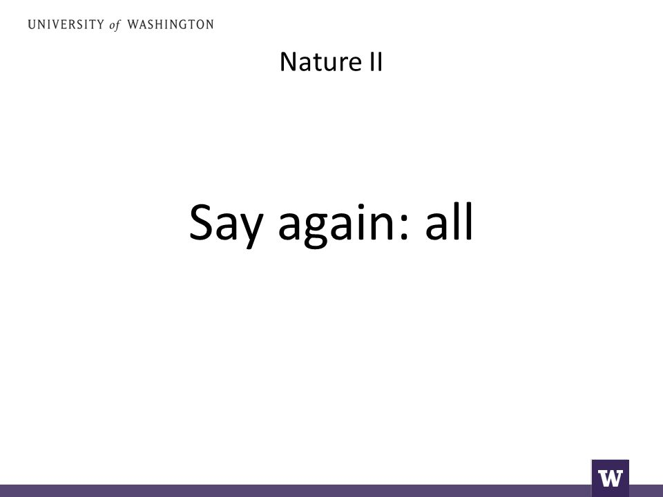 Nature II Say again: all