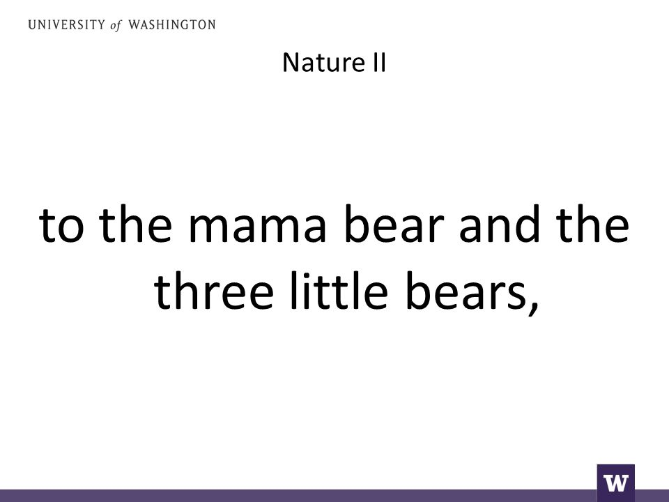 Nature II to the mama bear and the three little bears,