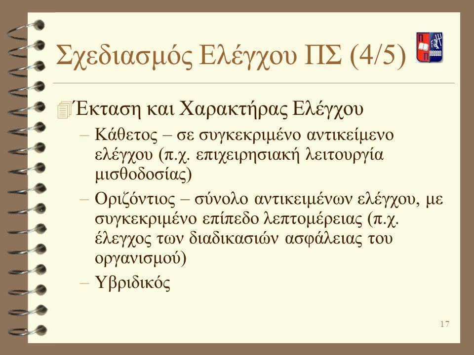 17 Σχεδιασμός Ελέγχου ΠΣ (4/5) 4 Έκταση και Χαρακτήρας Ελέγχου –Κάθετος – σε συγκεκριμένο αντικείμενο ελέγχου (π.χ. επιχειρησιακή λειτουργία μισθοδοσί
