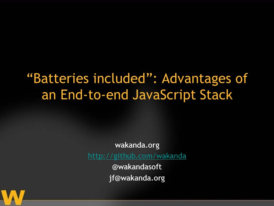 Batteries included: Advantages of an End-to-end JavaScript Stack wakanda.org