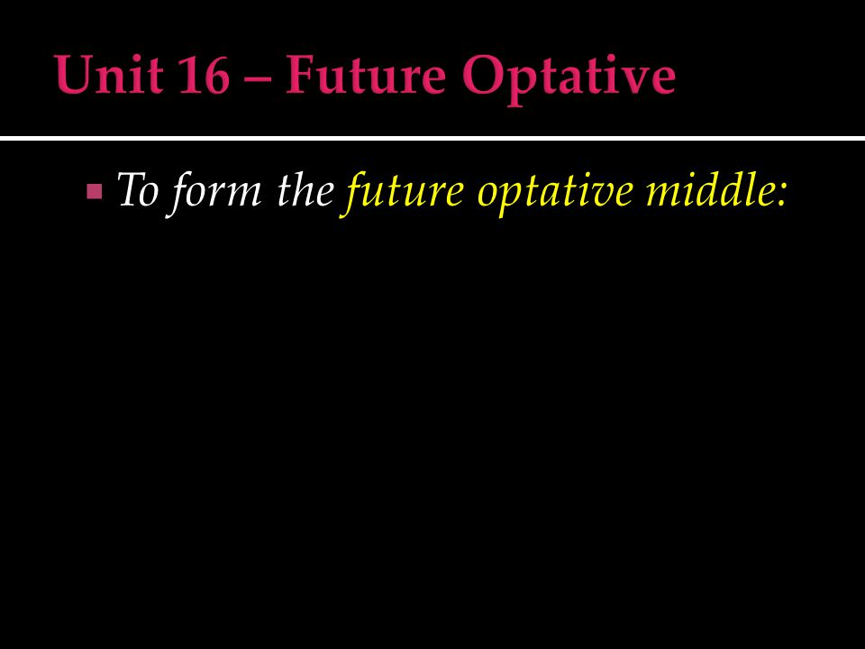  To form the future optative middle: