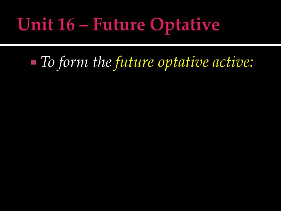  To form the future optative active: