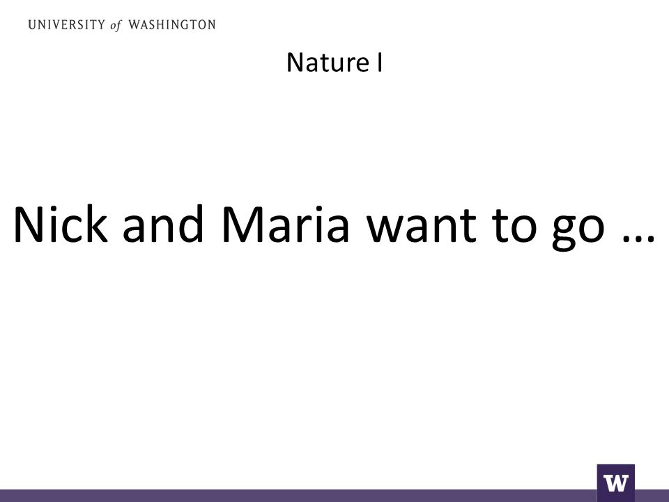 Nature I Nick and Maria want to go …