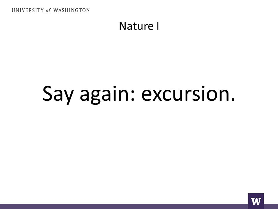 Nature I Say again: excursion.