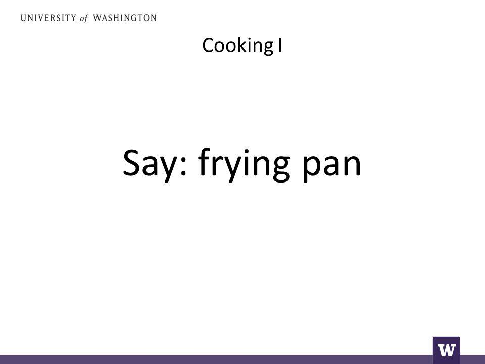 Cooking I Say: frying pan