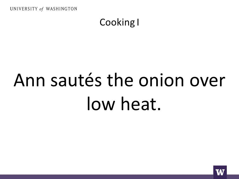Cooking I Ann sautés the onion over low heat.