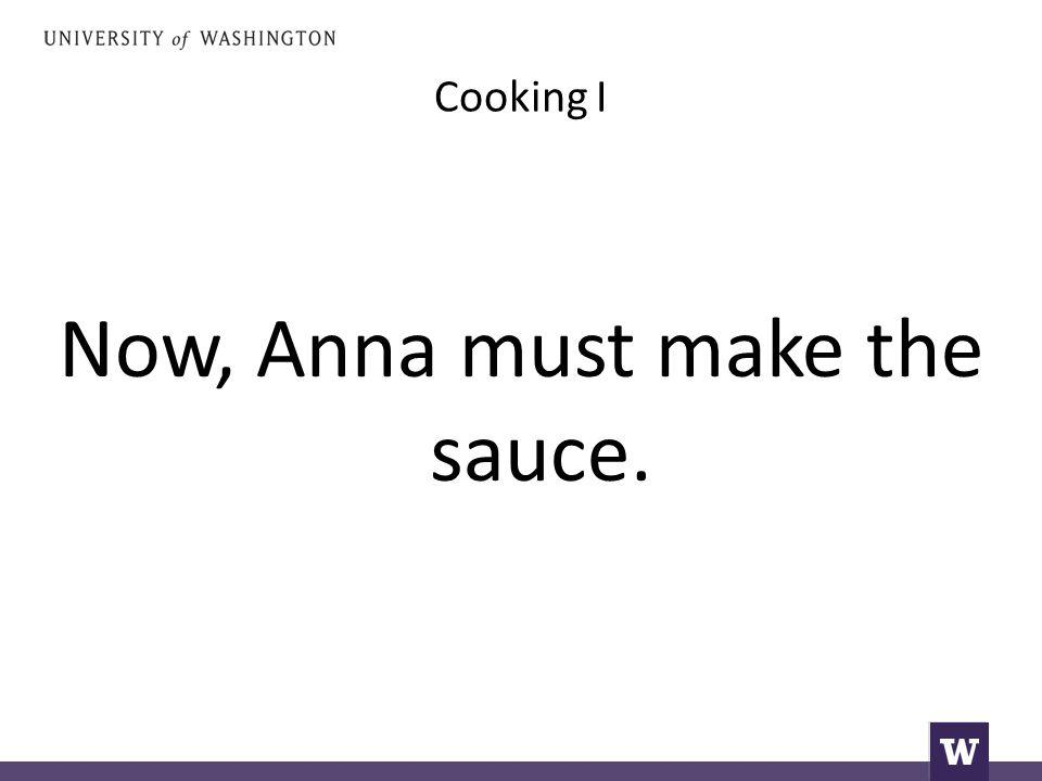 Cooking I Now, Anna must make the sauce.