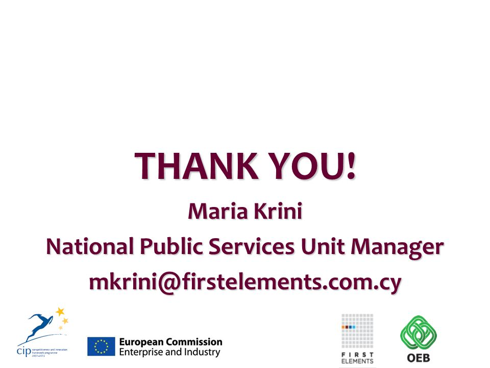 THANK YOU! Maria Krini National Public Services Unit Manager mkrini@firstelements.com.cy