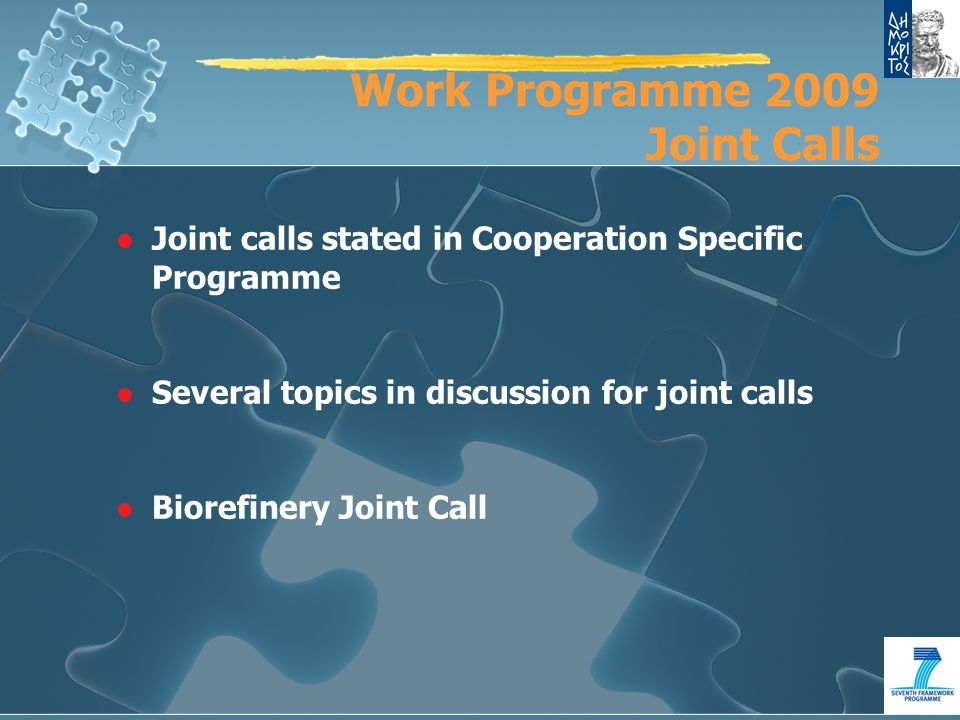 Work Programme 2009 Joint Calls l Joint calls stated in Cooperation Specific Programme l Several topics in discussion for joint calls l Biorefinery Joint Call