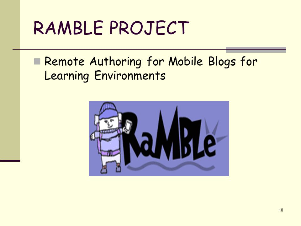10 RAMBLE PROJECT Remote Authoring for Mobile Blogs for Learning Environments