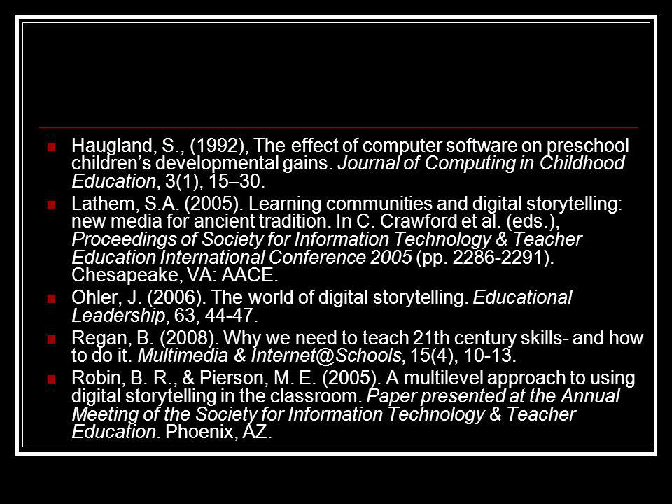 Haugland, S., (1992), The effect of computer software on preschool children's developmental gains.