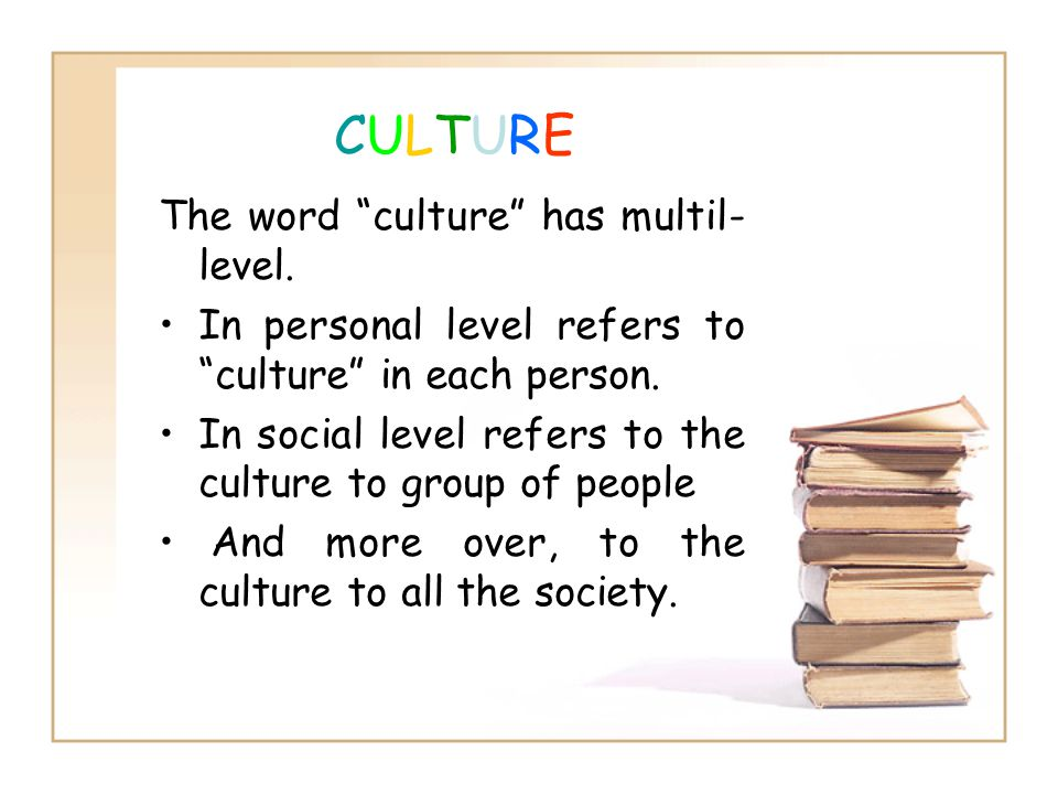 CULTURECULTURE The word culture has multil- level.