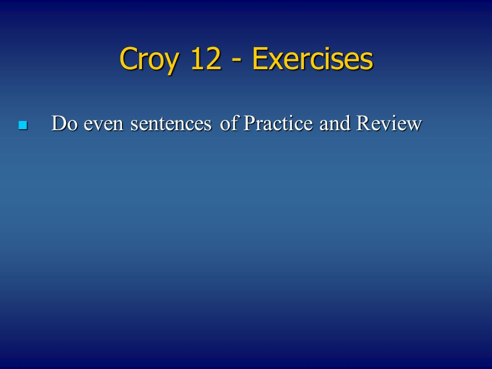 Croy 12 - Exercises Do even sentences of Practice and Review Do even sentences of Practice and Review