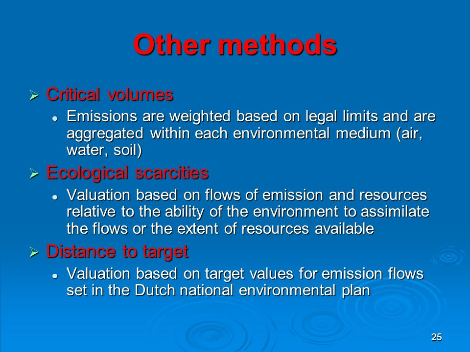 25 Other methods  Critical volumes Emissions are weighted based on legal limits and are aggregated within each environmental medium (air, water, soil) Emissions are weighted based on legal limits and are aggregated within each environmental medium (air, water, soil)  Ecological scarcities Valuation based on flows of emission and resources relative to the ability of the environment to assimilate the flows or the extent of resources available Valuation based on flows of emission and resources relative to the ability of the environment to assimilate the flows or the extent of resources available  Distance to target Valuation based on target values for emission flows set in the Dutch national environmental plan Valuation based on target values for emission flows set in the Dutch national environmental plan