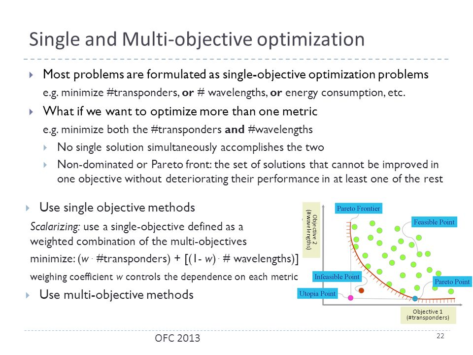 Single and Multi-objective optimization  Most problems are formulated as single-objective optimization problems e.g.