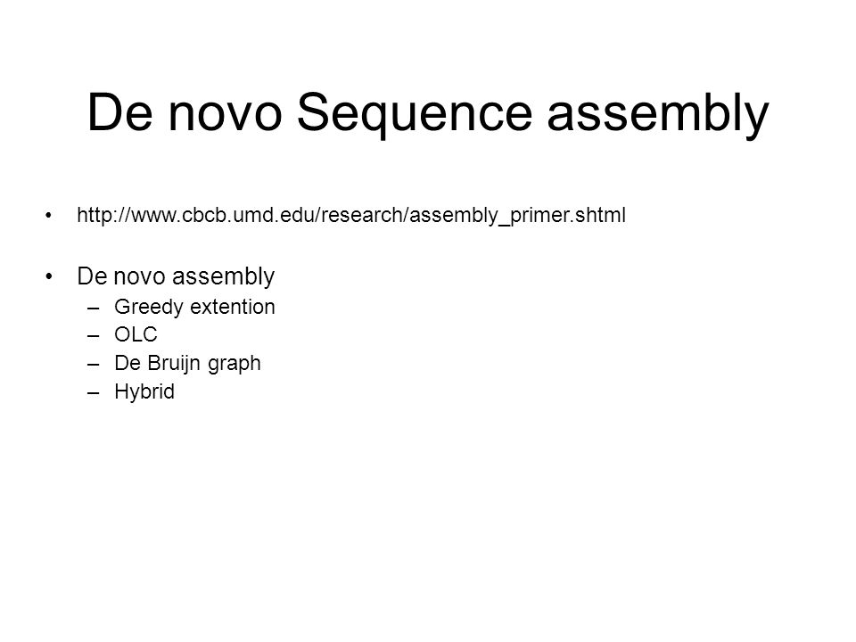 De novo Sequence assembly   De novo assembly –Greedy extention –OLC –De Bruijn graph –Hybrid