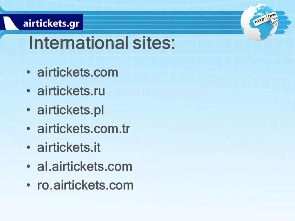 International sites: airtickets.com airtickets.ru airtickets.pl airtickets.com.tr airtickets.it al.airtickets.com ro.airtickets.com