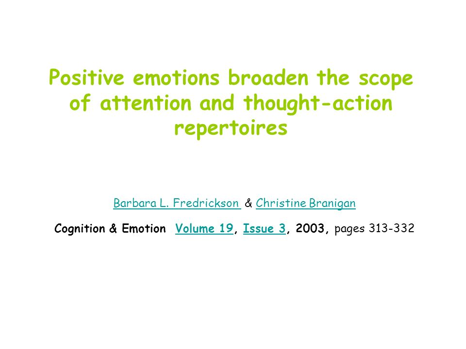 Positive emotions broaden the scope of attention and thought-action repertoires Barbara L.
