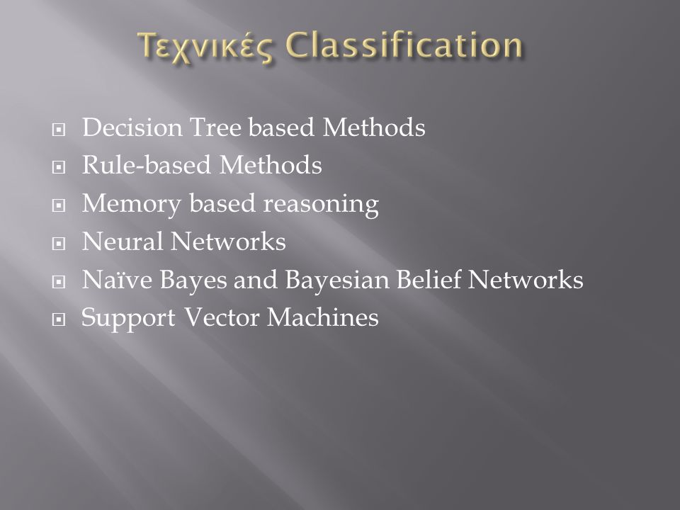  Decision Tree based Methods  Rule-based Methods  Memory based reasoning  Neural Networks  Naïve Bayes and Bayesian Belief Networks  Support Vector Machines