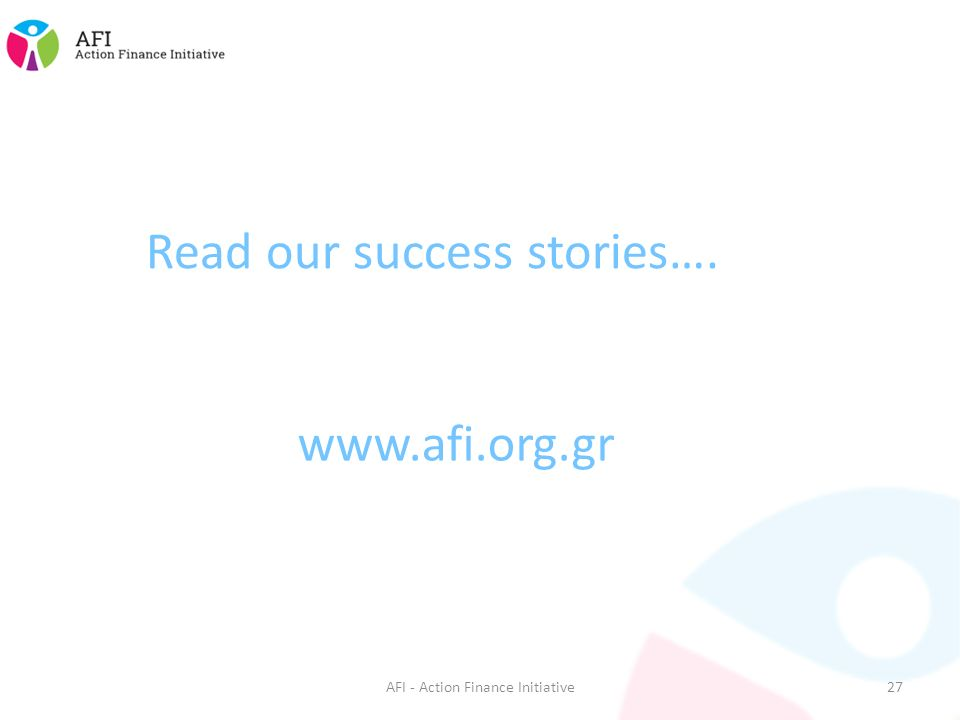 AFI - Action Finance Initiative27 Read our success stories….